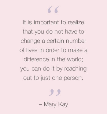 See the quote by Mary Kay Ash about how one person can make a difference in the world